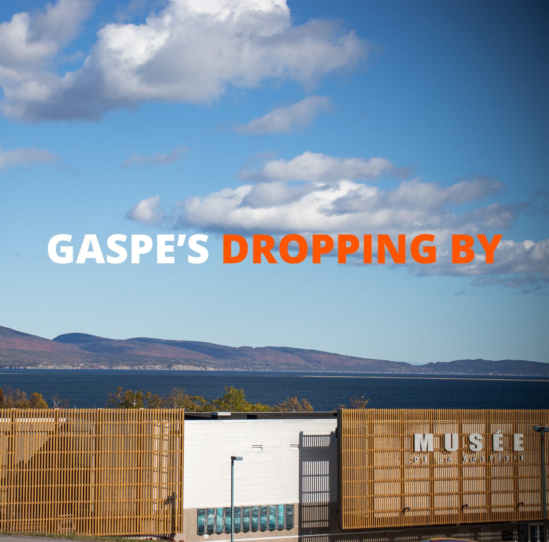 Gaspe's dropping by : Visit the Musée de la Gaspésie